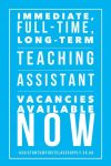 LONG TERM TEACHING ASSISTANT VACANCIES AVAILABLE NOW!!