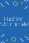 Happy Half Term!
