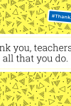 Thank You All on National Thank A Teacher Day!