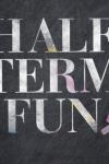 Happy Half Term!!