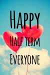 Happy Half Term and Thank you!